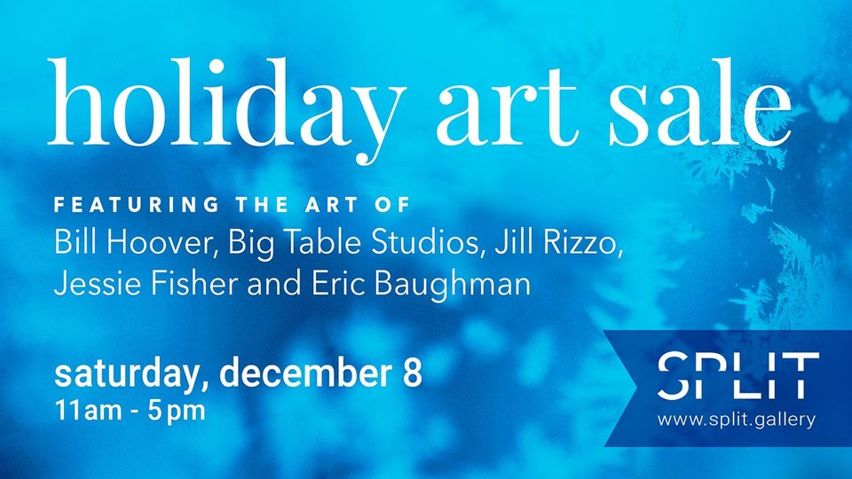 Holiday Art Sale at Split Gallery