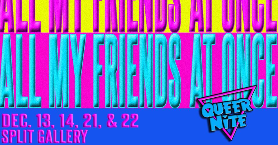 All My Friends at Once at Split Gallery